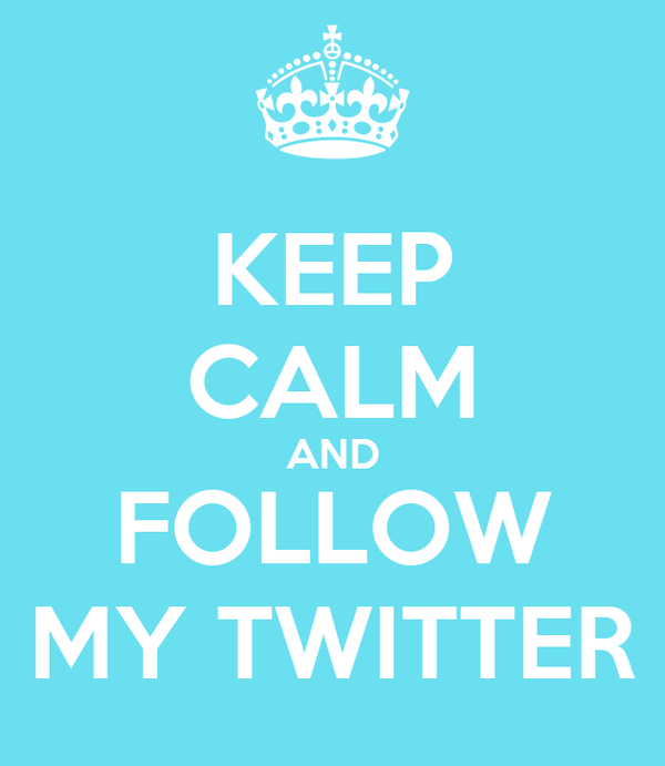 KEEP CALM AND FOLLOW MY TWITTER