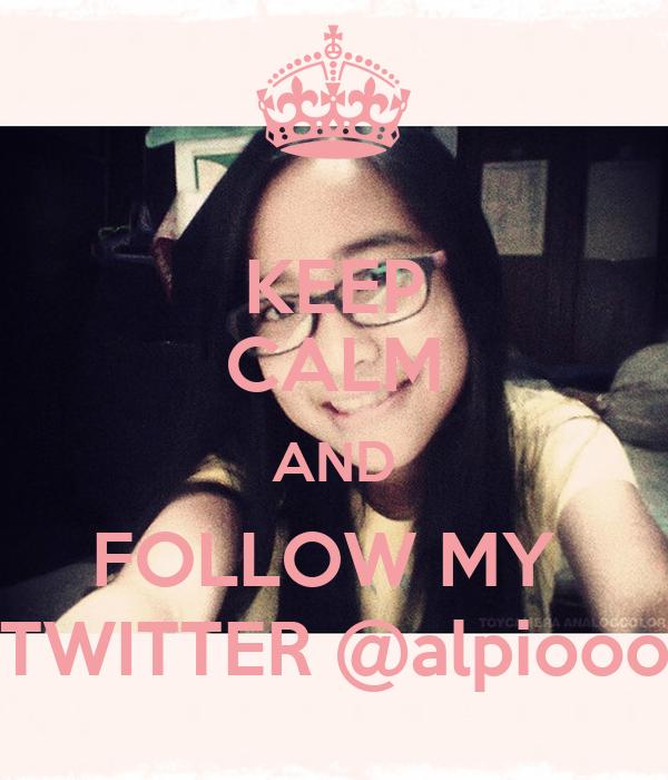 KEEP CALM AND FOLLOW MY  TWITTER @alpiooo