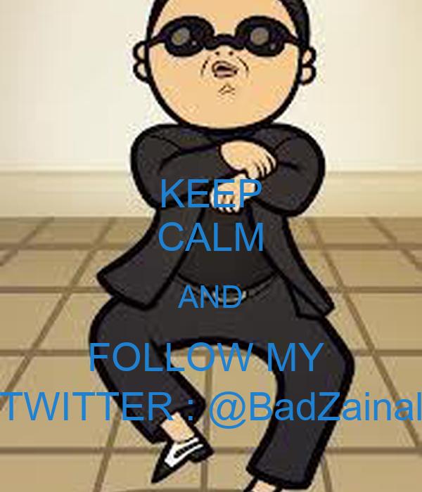 KEEP CALM AND FOLLOW MY  TWITTER : @BadZainal