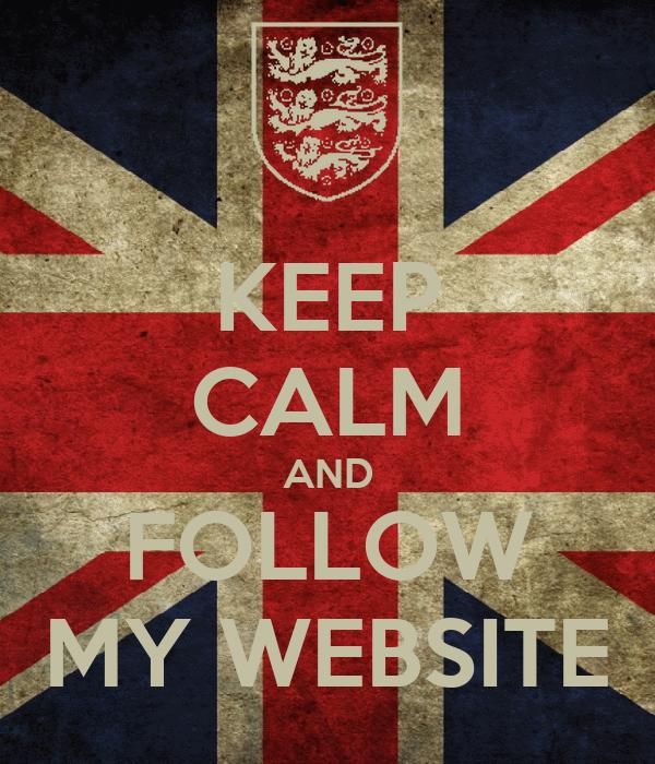 KEEP CALM AND FOLLOW MY WEBSITE