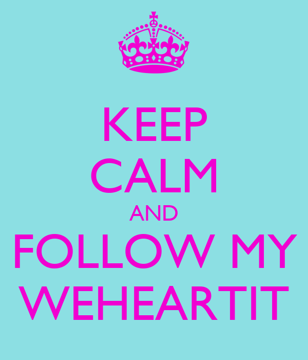 KEEP CALM AND FOLLOW MY WEHEARTIT