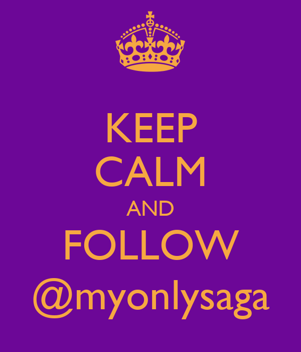 KEEP CALM AND FOLLOW @myonlysaga