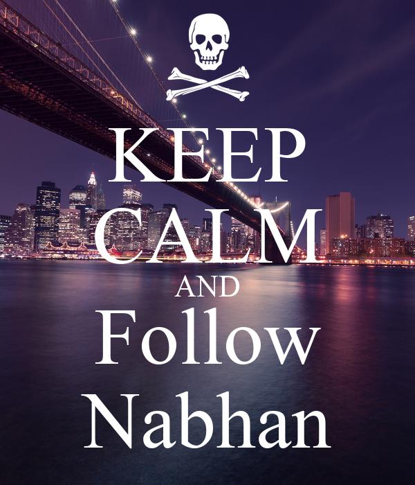 KEEP CALM AND Follow Nabhan