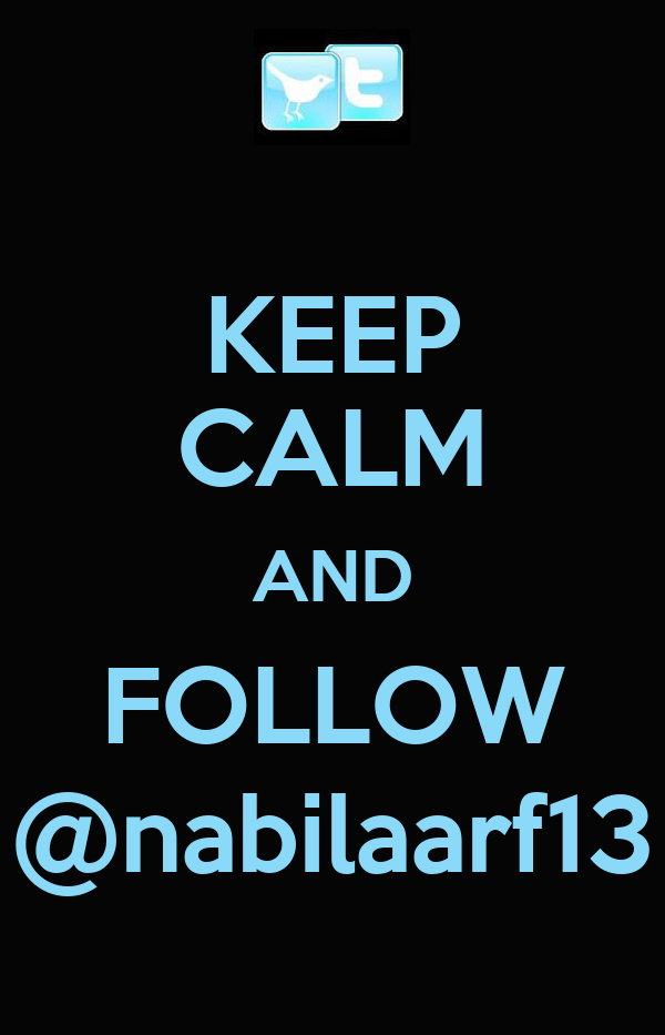 KEEP CALM AND FOLLOW @nabilaarf13