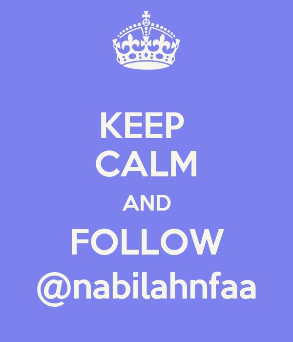KEEP  CALM AND FOLLOW @nabilahnfaa