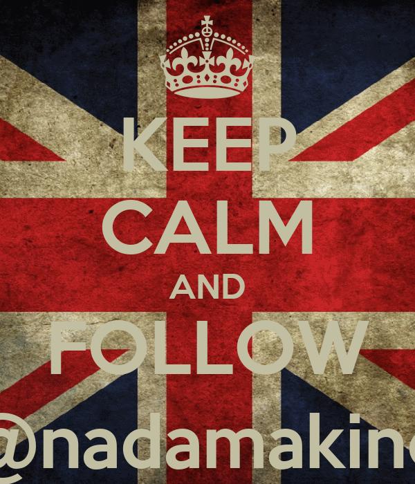KEEP CALM AND FOLLOW @nadamakino