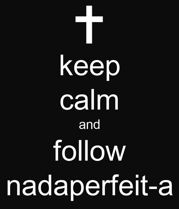 keep calm and follow nadaperfeit-a