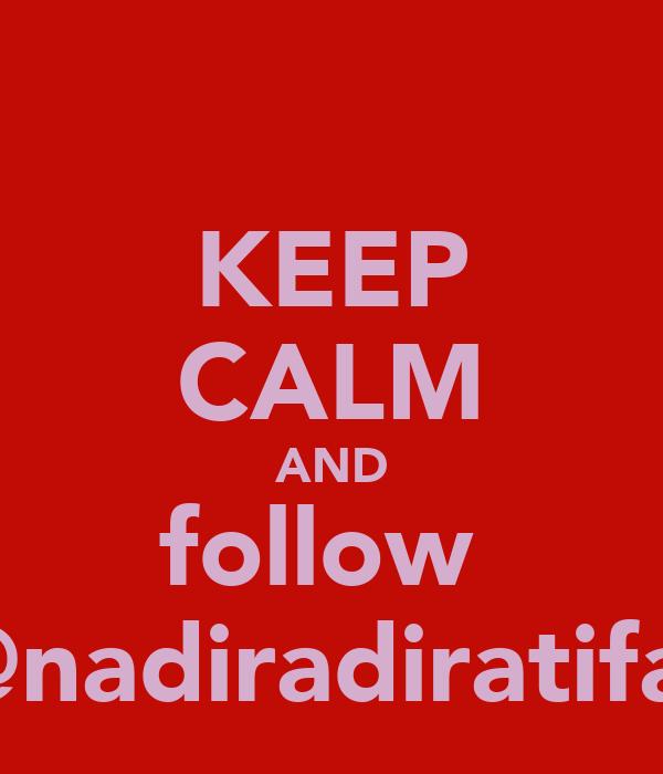 KEEP CALM AND follow  @nadiradiratifa