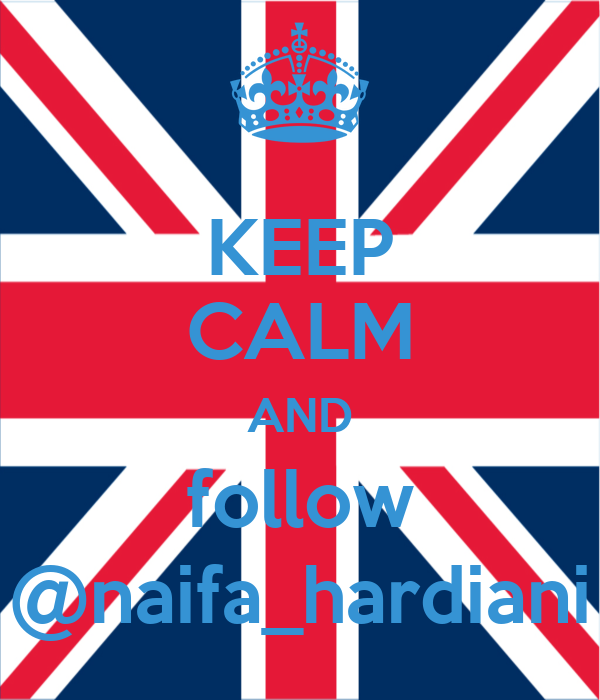 KEEP CALM AND follow @naifa_hardiani