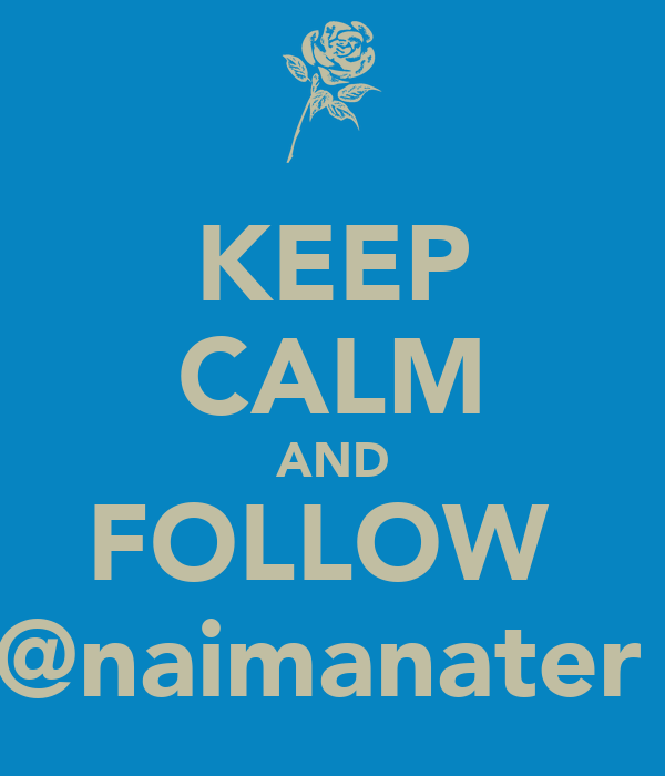 KEEP CALM AND FOLLOW  @naimanater
