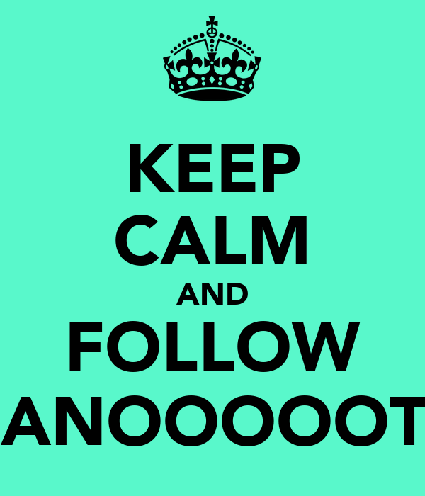 KEEP CALM AND FOLLOW NANOOOOOTA
