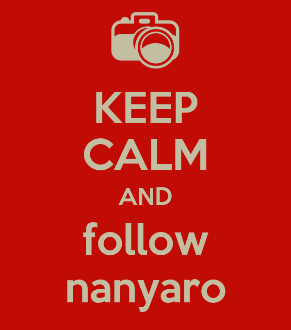 KEEP CALM AND follow nanyaro