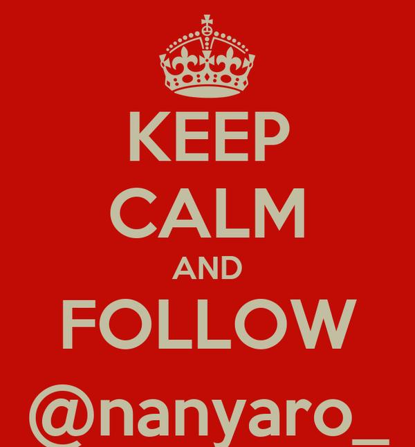KEEP CALM AND FOLLOW @nanyaro_