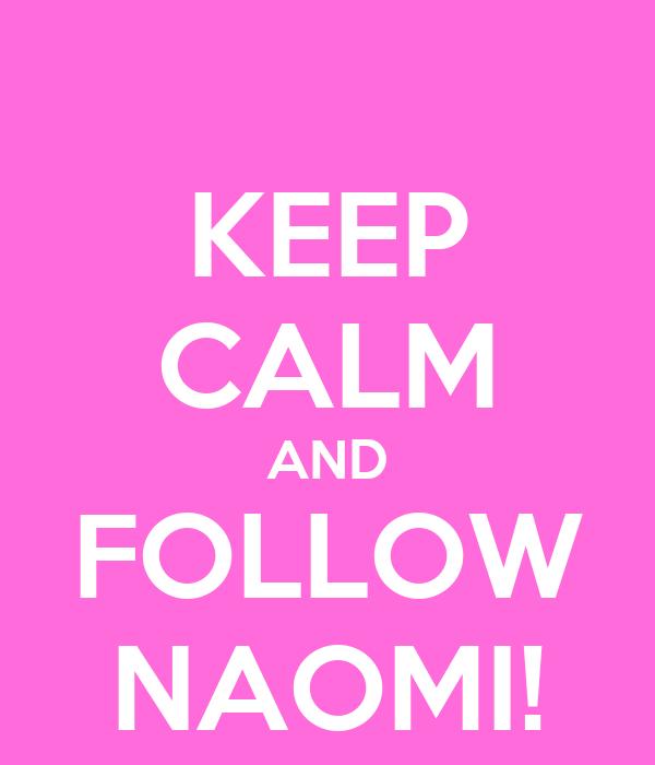 KEEP CALM AND FOLLOW NAOMI!