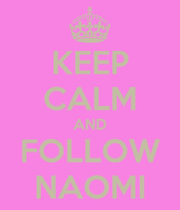 KEEP CALM AND FOLLOW NAOMI