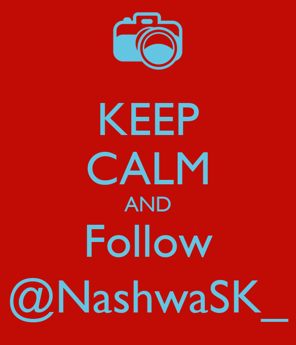 KEEP CALM AND Follow @NashwaSK_