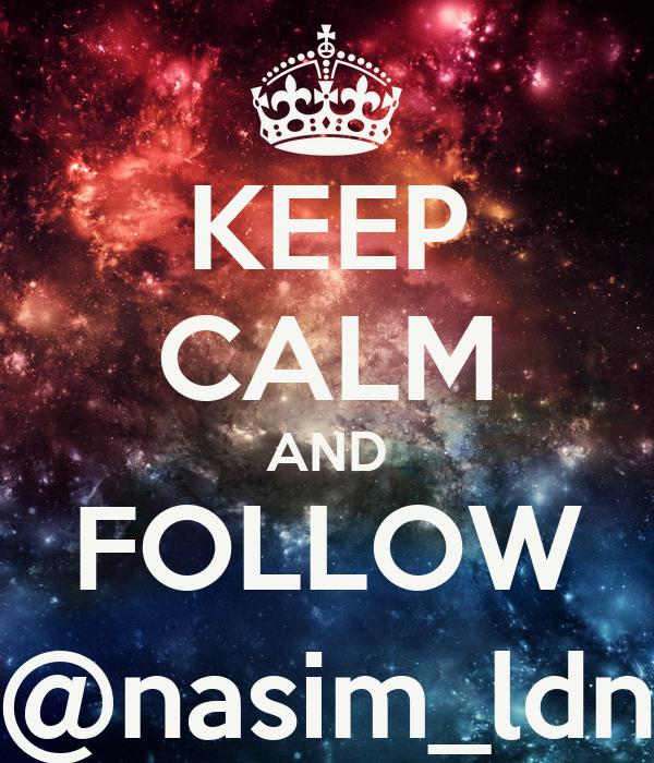 KEEP CALM AND FOLLOW @nasim_ldn