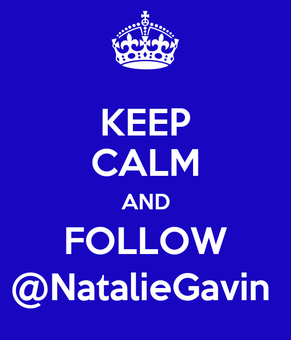 KEEP CALM AND FOLLOW @NatalieGavin