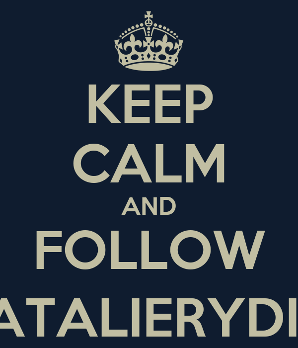 KEEP CALM AND FOLLOW @NATALIERYDINGS