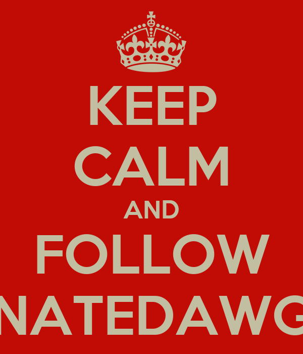 KEEP CALM AND FOLLOW NATEDAWG