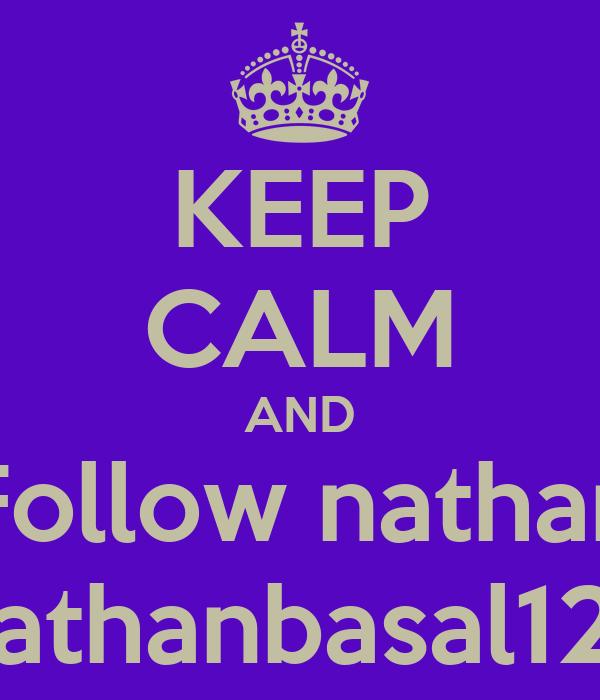 KEEP CALM AND Follow nathan Nathanbasal123