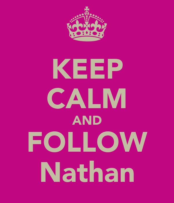 KEEP CALM AND FOLLOW Nathan