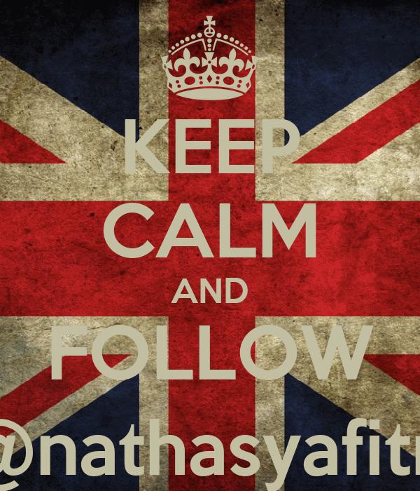 KEEP CALM AND FOLLOW @nathasyafitri