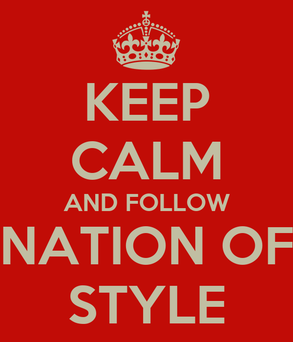 KEEP CALM AND FOLLOW NATION OF STYLE
