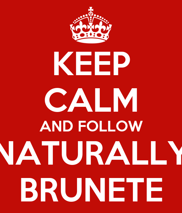 KEEP CALM AND FOLLOW NATURALLY BRUNETE