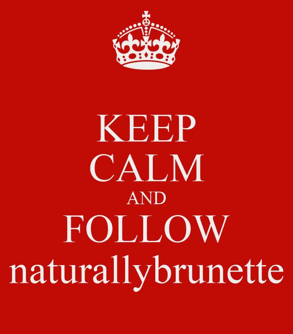 KEEP CALM AND FOLLOW naturallybrunette