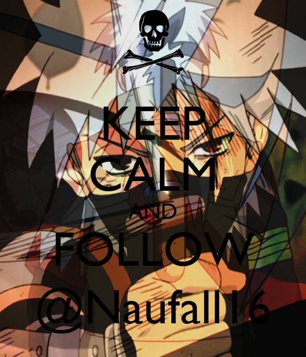 KEEP CALM AND FOLLOW @Naufall16