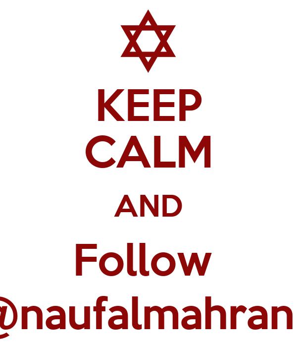 KEEP CALM AND Follow  @naufalmahran8