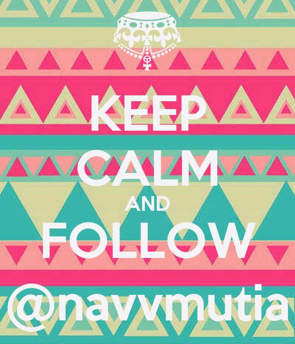 KEEP CALM AND FOLLOW @navvmutia