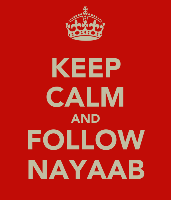 KEEP CALM AND FOLLOW NAYAAB