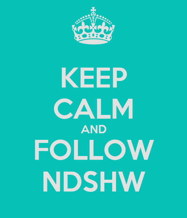KEEP CALM AND FOLLOW NDSHW