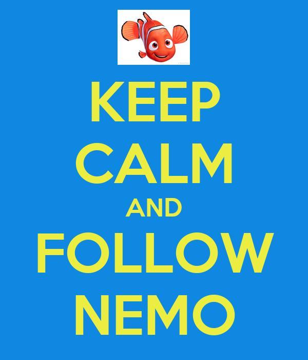 KEEP CALM AND FOLLOW NEMO
