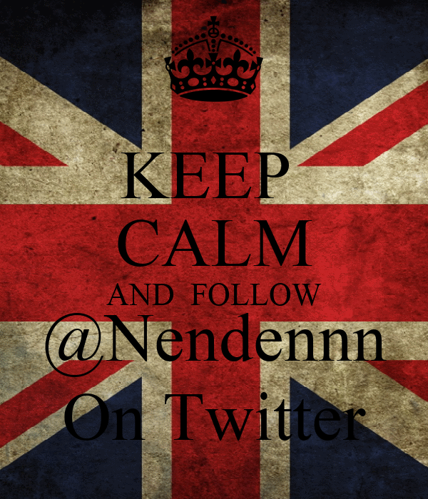 KEEP  CALM AND  FOLLOW @Nendennn On Twitter