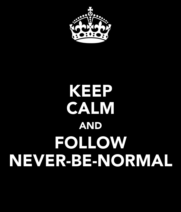 KEEP CALM AND FOLLOW NEVER-BE-NORMAL