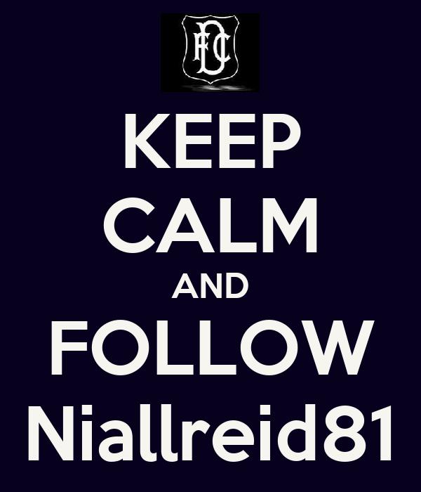 KEEP CALM AND FOLLOW Niallreid81