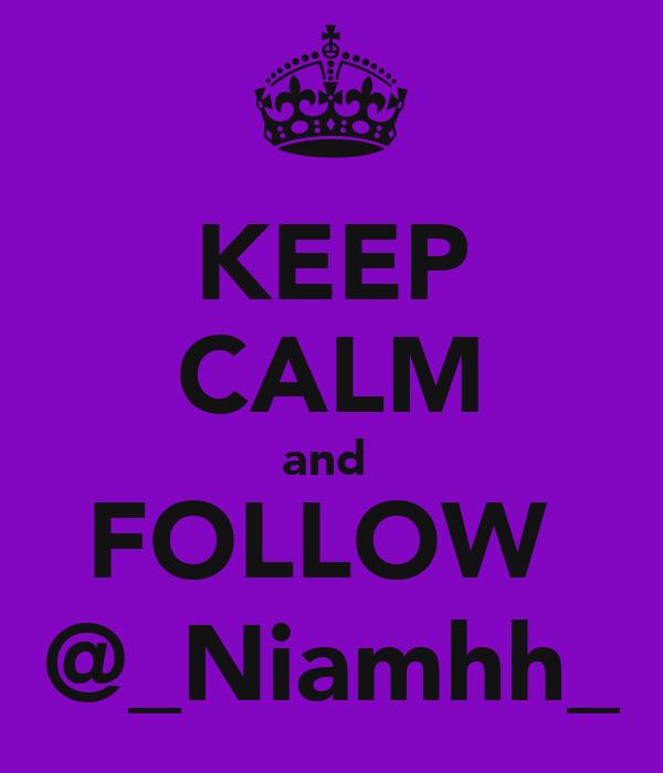 KEEP CALM and  FOLLOW  @_Niamhh_