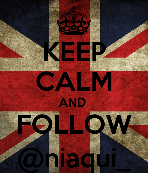 KEEP CALM AND  FOLLOW @niaqui_