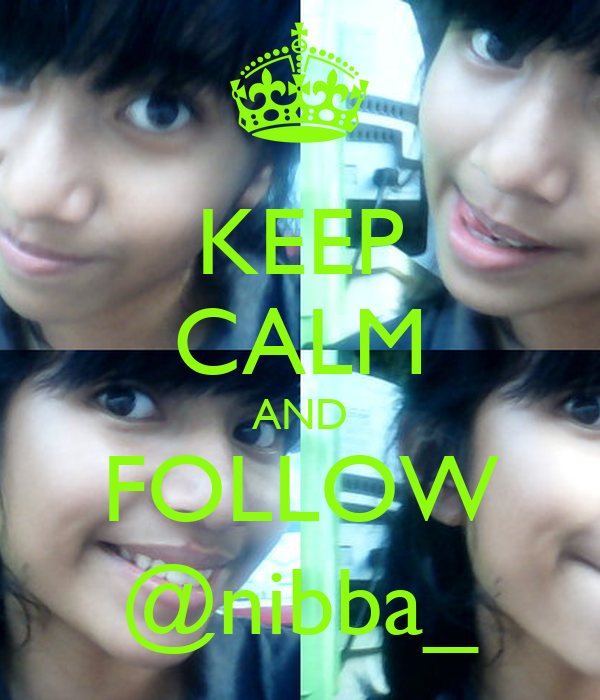 KEEP CALM AND FOLLOW @nibba_