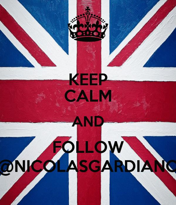 KEEP CALM AND FOLLOW @NICOLASGARDIANO