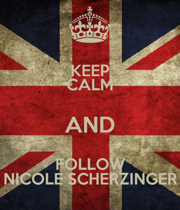 KEEP CALM AND FOLLOW NICOLE SCHERZINGER