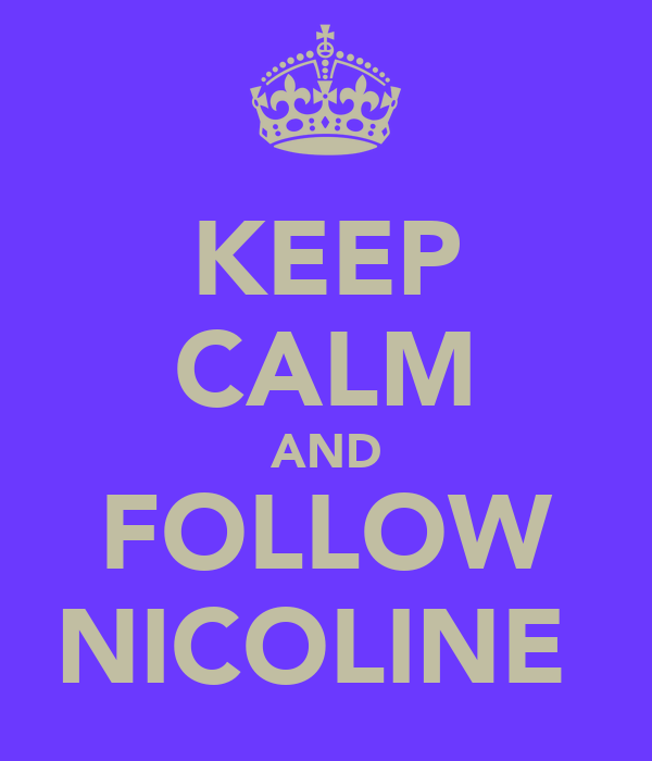 KEEP CALM AND FOLLOW NICOLINE