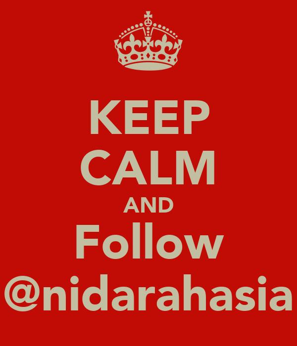 KEEP CALM AND Follow @nidarahasia