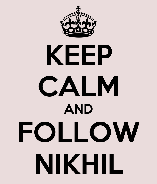 KEEP CALM AND FOLLOW NIKHIL