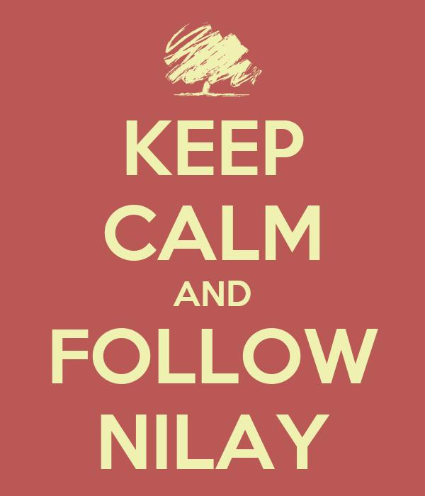 KEEP CALM AND FOLLOW NILAY