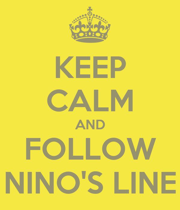 KEEP CALM AND FOLLOW NINO'S LINE