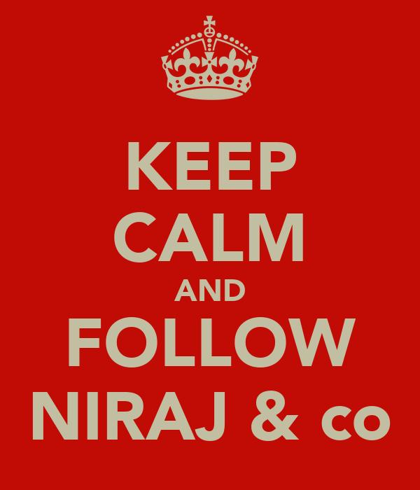 KEEP CALM AND FOLLOW NIRAJ & co